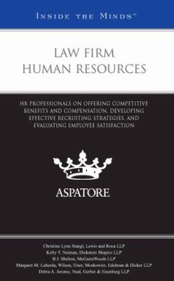 Law Firm Human Resources : HR Professionals on Offering Competitive Benefits and Compensation, Developing Effective Recruiting Strategies, and Evaluating Employee Satisfaction