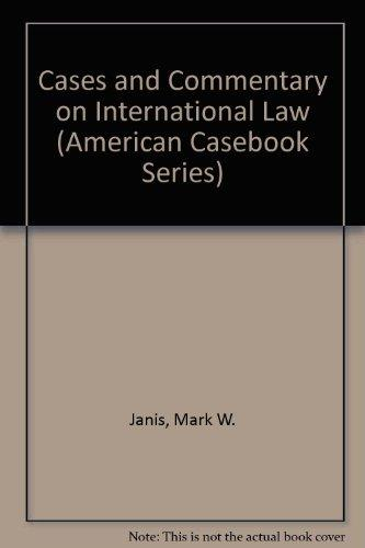 Cases and Commentary on International Law (American Casebook Series)