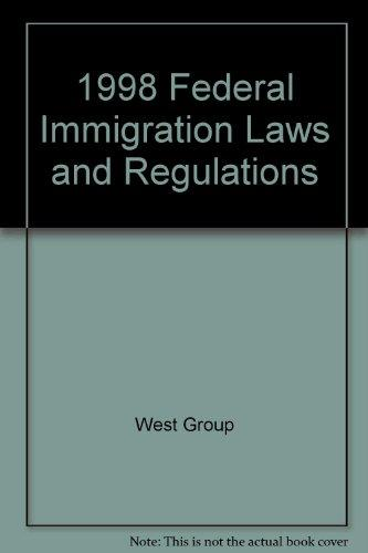 Federal Immigration Laws and Regulations: 1998