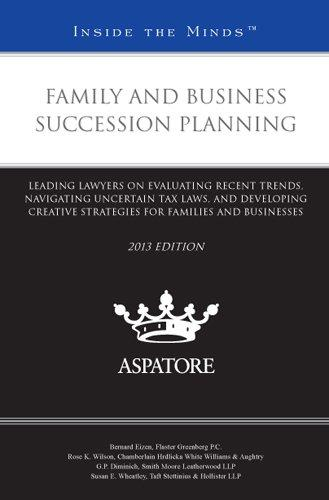Family and Business Family and Business Succession Planning, 2013 ed.: Leading Lawyers on Evaluating Recent Trends, Navigating Uncertain Tax Laws, and ... Families and Businesses (Inside the Minds)