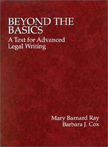 Ray and Cox's Beyond the Basics: A Text for Advanced Legal Writing (American Casebook Series)