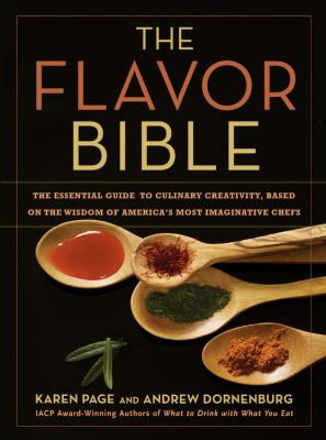 Flavor Bible: The Essential Guide to Culinary Creativity, Based on the Wisdom of America's Most Imaginative Chefs