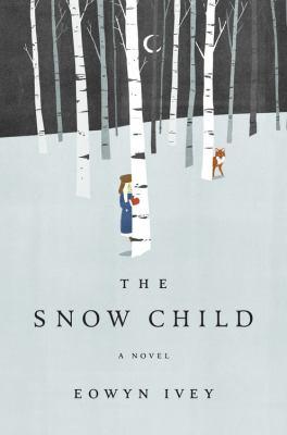 Snow Child : A Novel