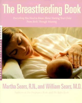 Breastfeeding Book Everything You Need to Know About Nursing Your Child from Birth Through Weaning