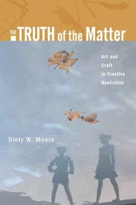 The Truth of the Matter: Art and Craft in Creative Nonfiction