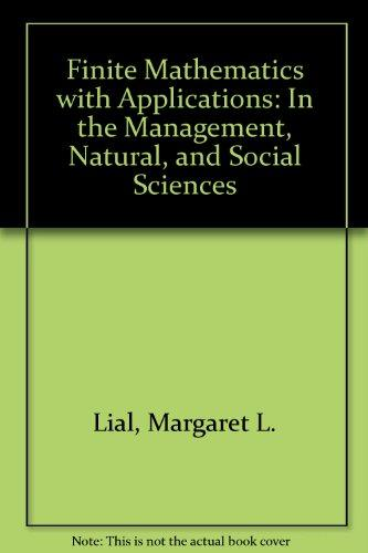Finite Mathematics with Applications: In the Management, Natural, and Social Sciences