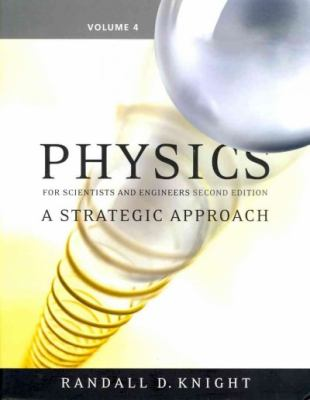 Physics for Scientists and Engineers: a Strategic Approach, Volume 4, Chapters 26-37 (Second Edition)