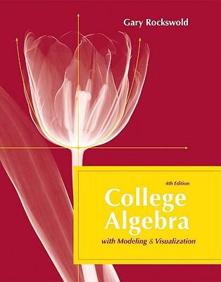 College Algebra with Modeling and Visualization (4th Edition)