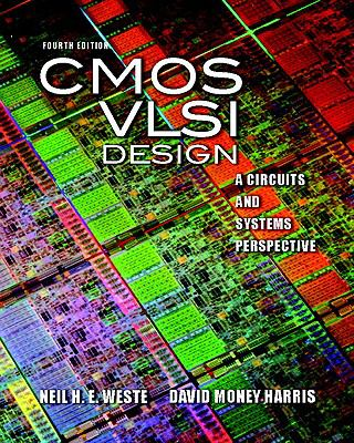 CMOS VLSI Design: A Circuits and Systems Perspective (4th Edition)