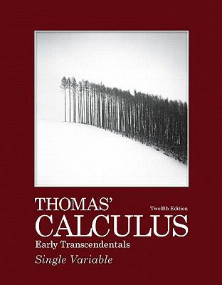 Thomas' Calculus Early Transcendentals, Single Variable (12th Edition) (Thomas Calculus 12th Edition)