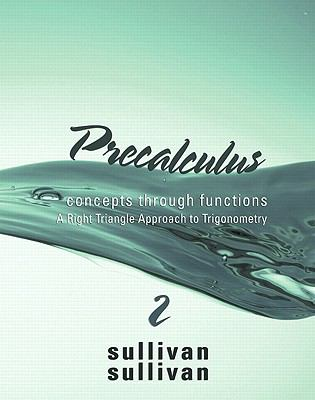 Precalculus: Concepts Through Functions, A Right Triangle Approach to Trigonometry (2nd Edition) (Sullivan Concepts Through Functions Series)