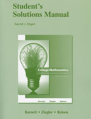 Student Solutions Manual for College Mathematics for Business, Economics, Life Sciences and Social Sciences