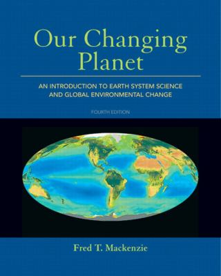 Our Changing Planet: An Introduction to Earth System Science and Global Environmental Change (4th Edition)