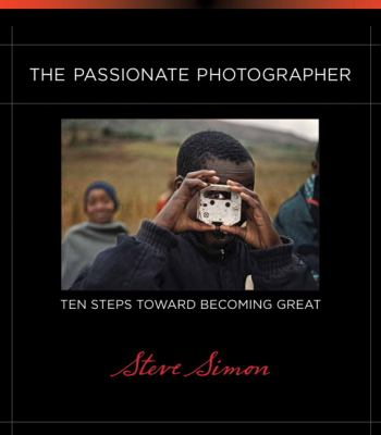 The Passionate Photographer: Ten Steps Toward Becoming Great (Voices That Matter)
