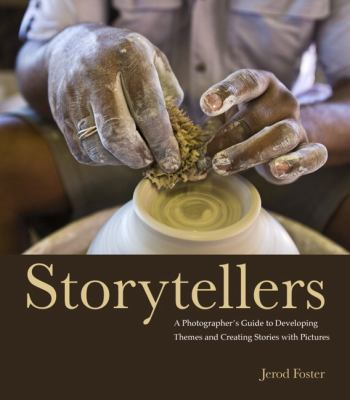 Storytellers: A Photographer's Guide to Developing Themes and Creating Stories with Pictures (Voices That Matter)