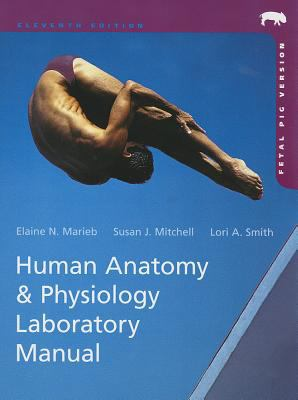 Human Anatomy & Physiology Laboratory Manual, Fetal Pig Version (11th Edition) by Marieb, Elaine N., Mitchell, Susan J., Smith, Lori A. (2013) Spiral-bound