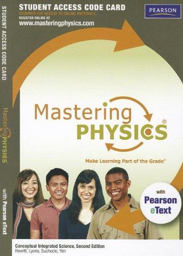 MasteringPhysics(R) with Pearson eText -- Standalone Access Card -- for Conceptual Integrated Science (2nd Edition) (Mastering Physics (Access Codes))