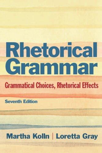 Rhetorical Grammar: Grammatical Choices, Rhetorical Effects (7th Edition)