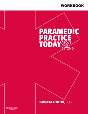 Workbook for Paramedic Practice Today: Above and Beyond: Volume 1