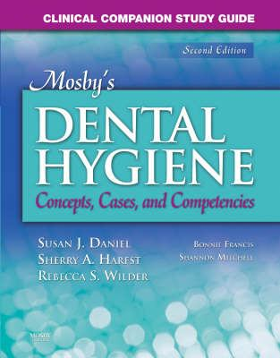 Clinical Companion Study Guide for Mosby's Dental Hygiene Concepts, Cases and Competencies