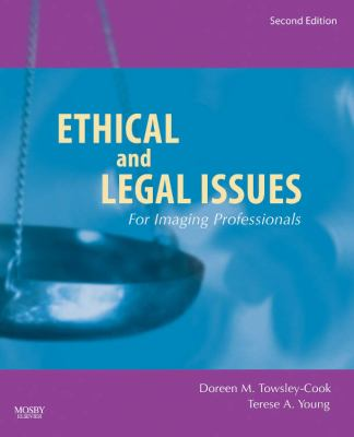 Ethical and Legal Issues for Imaging Professionals, 2e (Towsley-Cook, Ethical and Legal Issues for Imaging Professionals)