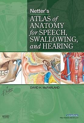 Netter's Atlas of Anatomy for Speech, Swallowing, and Hearing, 1e