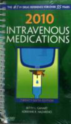 2010 Intravenous Medications: A Handbook for Nurses and Health Professionals