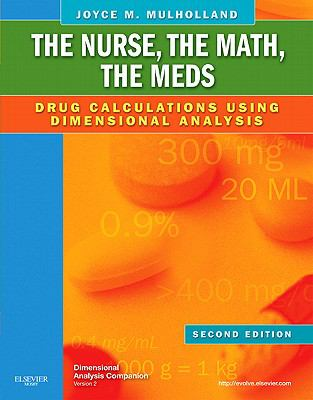 The Nurse, The Math, The Meds: Drug Calculations Using Dimensional Analysis, 2e
