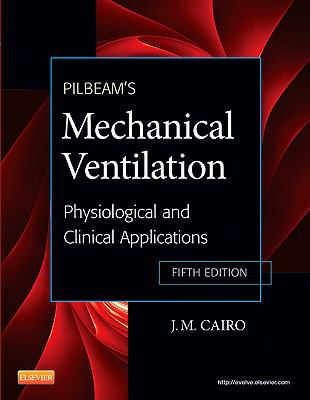 Pilbeam's Mechanical Ventilation: Physiological and Clinical Applications, 5e