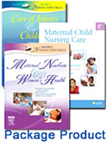Maternal Child Nursing Care - Text, Mosby's Maternal-Newborn & Women's Health Nursing Video Skills, and Mosby's Care of Infants and Children Video Skills Package, 4e