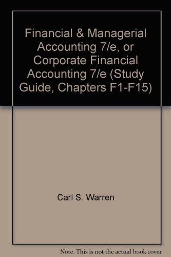 Financial & Managerial Accounting 7/e, or Corporate Financial Accounting 7/e (Study Guide, Chapters F1-F15)