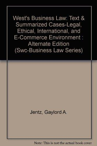West's Business Law: Text & Summarized Cases-Legal, Ethical, International, and E-Commerce Environment : Alternate Edition (Swc-Business Law Series)
