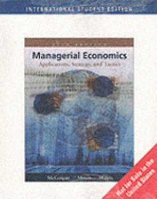 Managerial Economics Applications, Strategy, and Tactics