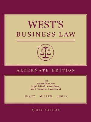 West's Business Law Alternate Edition  Text Summarized Cases  Legal, Ethical, International, and E-Commerce Environment