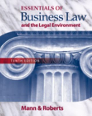 Essentials of Business Law and the Legan Environment
