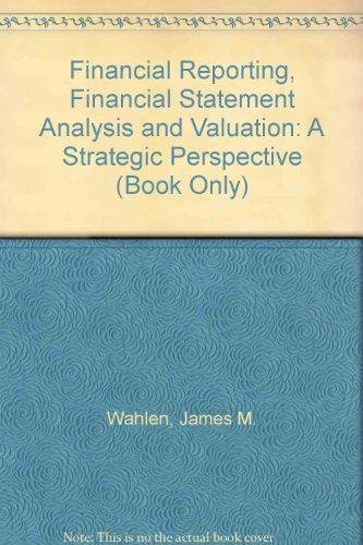 Financial Reporting, Financial Statement Analysis and Valuation: A Strategic Perspective (Book Only)