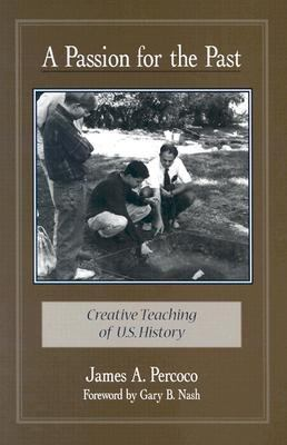 Passion for the Past Creative Teaching of U.S. History
