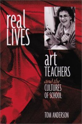 Real Lives Art Teachers and the Cultures of School