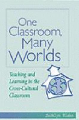One Classroom, Many Worlds Teaching and Learning in the Cross-Cultural Classroom