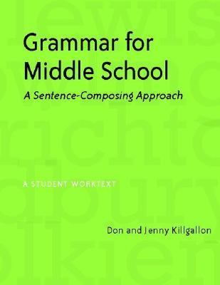 Grammar for Middle School A Sentence-composing Approach--a Student Worktext