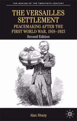 The Versailles Settlement: Peacemaking after the First World War, 1919-1923