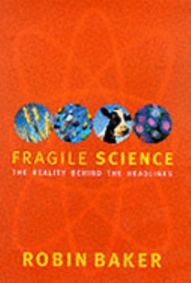Fragile Science The Reality Behind the Headlines