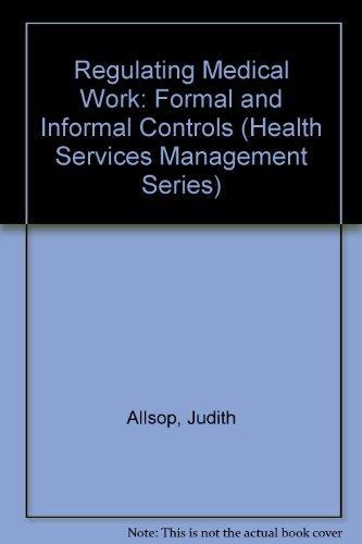 Regulating Medical Work: Formal and Informal Controls (Health Services Management Series)