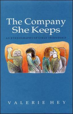 Company She Keeps An Ethnography of Girls' Friendships