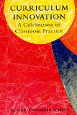 Curriculum Innovation A Celebration of Classroom Practice