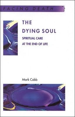 Dying Soul Spiritual Care at the End of Life