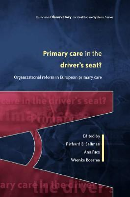 Primary Care In The Driver's Seat? Organizational Reform In European Primary Care