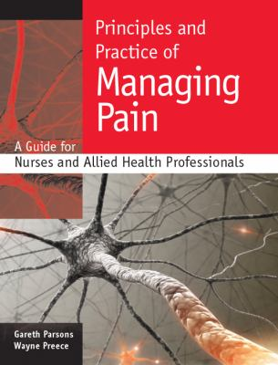 Principles and practice of managing Pain : A guide for nurses and allied health Professionals