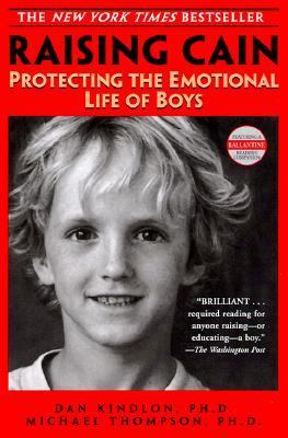 Raising Cain Protecting the Emotional Life of Boys
