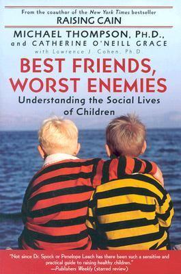 Best Friends, Worst Enemies Understanding the Social Lives of Children